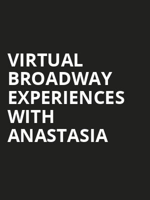Virtual Broadway Experiences with ANASTASIA, Virtual Experiences for Wilkes Barre, Wilkes Barre